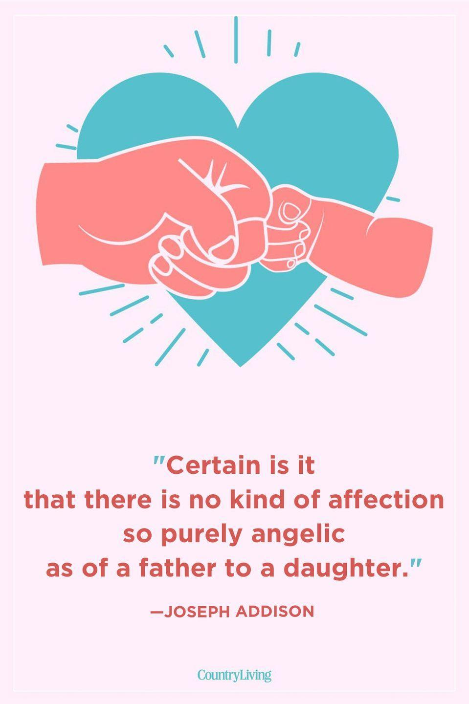 """<p>""""Certain is it that there is no kind of affection so purely angelic as of a father to a daughter.""""</p>"""