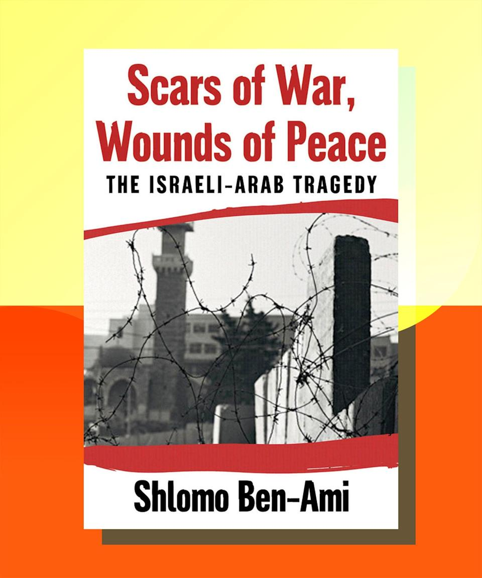 """<a href=""""https://bookshop.org/books/scars-of-war-wounds-of-peace-the-israeli-arab-tragedy/9780195325423"""" rel=""""nofollow noopener"""" target=""""_blank"""" data-ylk=""""slk:Scars of War, Wounds of Peace: The Israeli-Arab Tragedy"""" class=""""link rapid-noclick-resp""""><strong><em>Scars of War, Wounds of Peace: The Israeli-Arab Tragedy</em></strong></a><strong> by Shlomo Ben-Ami</strong><br><br>A fascinating perspective from a true insider — Ben-Ami was the Foreign Minister under Israeli Prime Minister Ehud Barak, and present at the 2000 Camp David negotiations — this book offers a critical, clear-eyed assessment of everything that has prevented peace between Palestinians and Israelis. No figure, no matter how prominent, is spared in Ben-Ami's evaluation of what was a critical time in the region's history. Of particular note is Ben-Ami's criticism of American politicians (namely, former president George W. Bush), who not only failed to promote peace, but actually fomented even more divisiveness."""