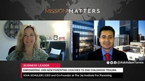 Kiva Schuler, CEO and Co-Founder at The Jai Institute For Parenting is interviewed on the Mission Matters Business Podcast with Adam Torres.