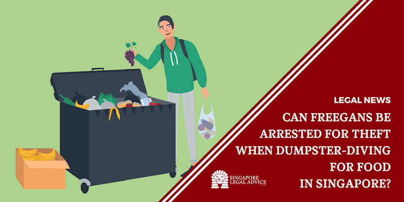 Can Freegans be Arrested for Theft When Dumpster-Diving for Food in Singapore?