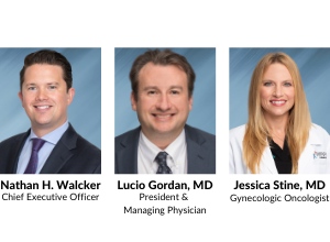 Chief Executive Officer Nathan H. Walcker; President & Managing Physician Lucio Gordan, MD; Gynecologic Oncologist Jessica Stine, MD