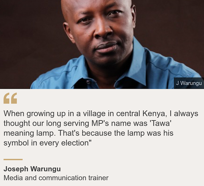 """When growing up in a village in central Kenya, I always thought our long serving MP's name was 'Tawa' meaning lamp. That's because the lamp was his symbol in every election"""", Source: Joseph Warungu, Source description: Media and communication trainer , Image: Joseph Warungu"