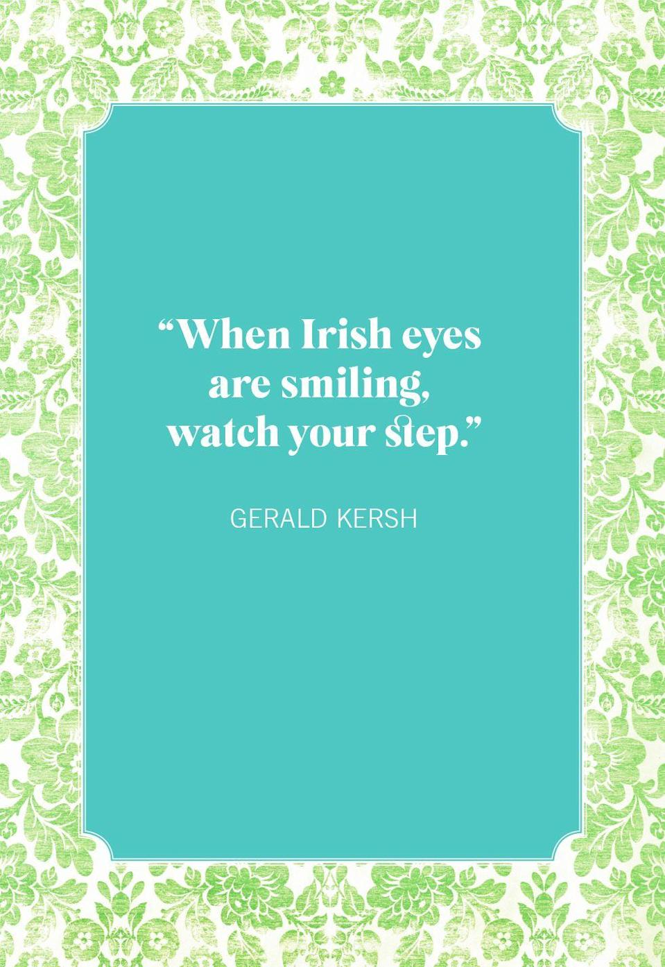 "<p>""When Irish eyes are smiling, watch your step.""</p>"