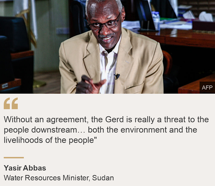 """""""Without an agreement, the Gerd is really a threat to the people downstream… both the environment and the livelihoods of the people"""""""", Source: Yasir Abbas, Source description: Water Resources Minister, Sudan, Image:"""