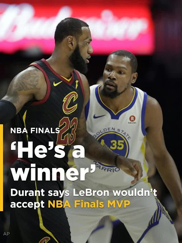 Kevin Durant was asked about LeBron James winning NBA Finals MVP, even if the Cleveland Cavaliers lose to the Golden State Warriors.