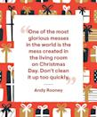 """<p>""""One of the most glorious messes in the world is the mess created in the living room on Christmas Day. Don't clean it up too quickly.""""</p>"""
