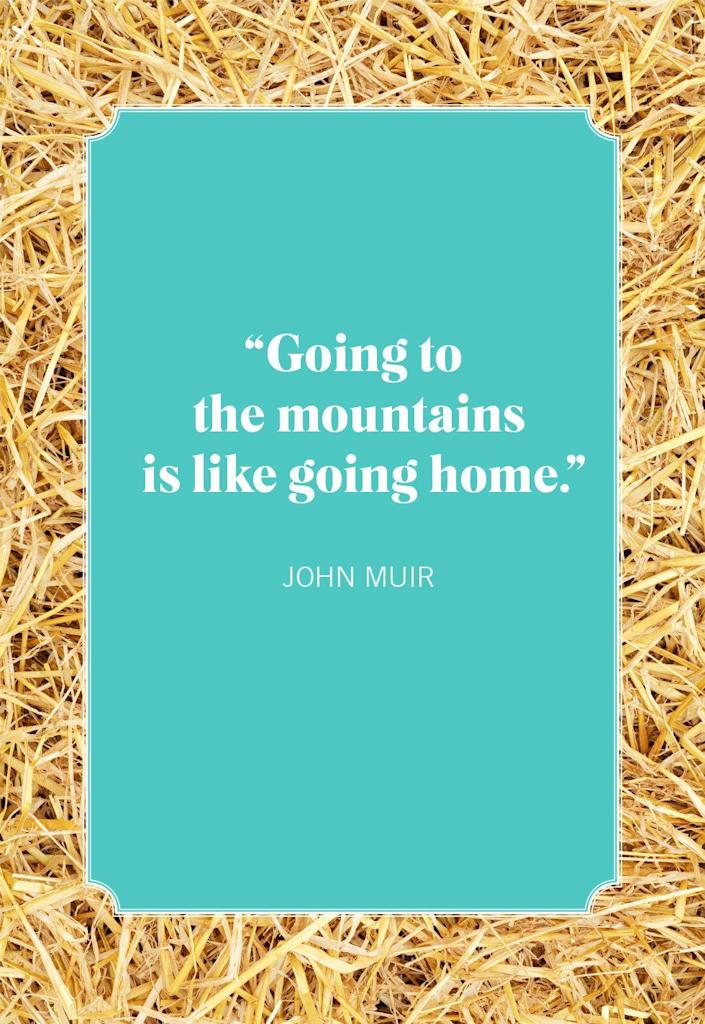 """<p>""""Going to the mountains is like going home.""""</p>"""