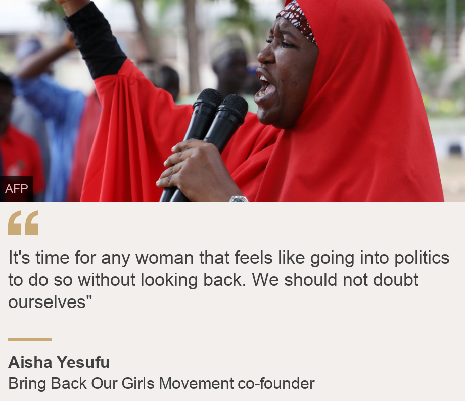 """""""It's time for any woman that feels like going into politics to do so without looking back. We should not doubt ourselves"""""""", Source: Aisha Yesufu, Source description: Bring Back Our Girls Movement co-founder, Image: Aisha Yesufu"""