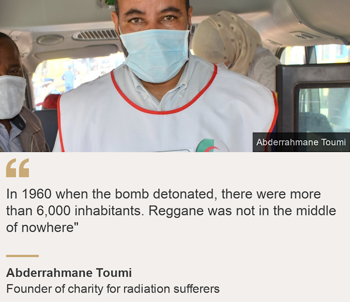 """""""In 1960 when the bomb detonated, there were more than 6,000 inhabitants. Reggane was not in the middle of nowhere"""""""", Source: Abderrahmane Toumi, Source description: Founder of charity for radiation sufferers, Image: Abderrahmane Toumi"""