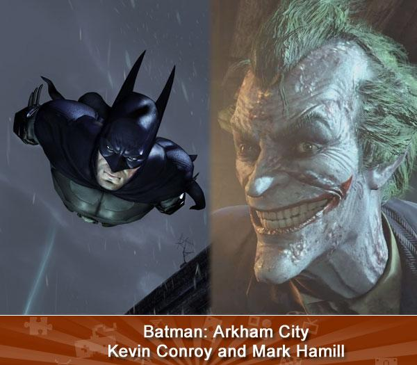 """BATMAN: ARKHAM CITY (Kevin Conroy and Mark Hamill) -- First, the good news: both Conroy and Hamill are back in the absurdly anticipated Batman: Arkham City, which breaks down the walls of the first game and lets players zip around Gotham as they try to stop an assortment of escaped ne'er do wells. Now, the bad news: it's reportedly Hamill's final performance as The Joker. Say it ain't so!<br><br>(<a href=""""http://www.amazon.com/s/ref=nb_sb_noss?url=search-alias%3Dvideogames&field-keywords=Batman:+Arkham+City&x=0&y=0/?tag=yahgam-20"""" rel=""""nofollow noopener"""" target=""""_blank"""" data-ylk=""""slk:Buy"""" class=""""link rapid-noclick-resp"""">Buy</a> 