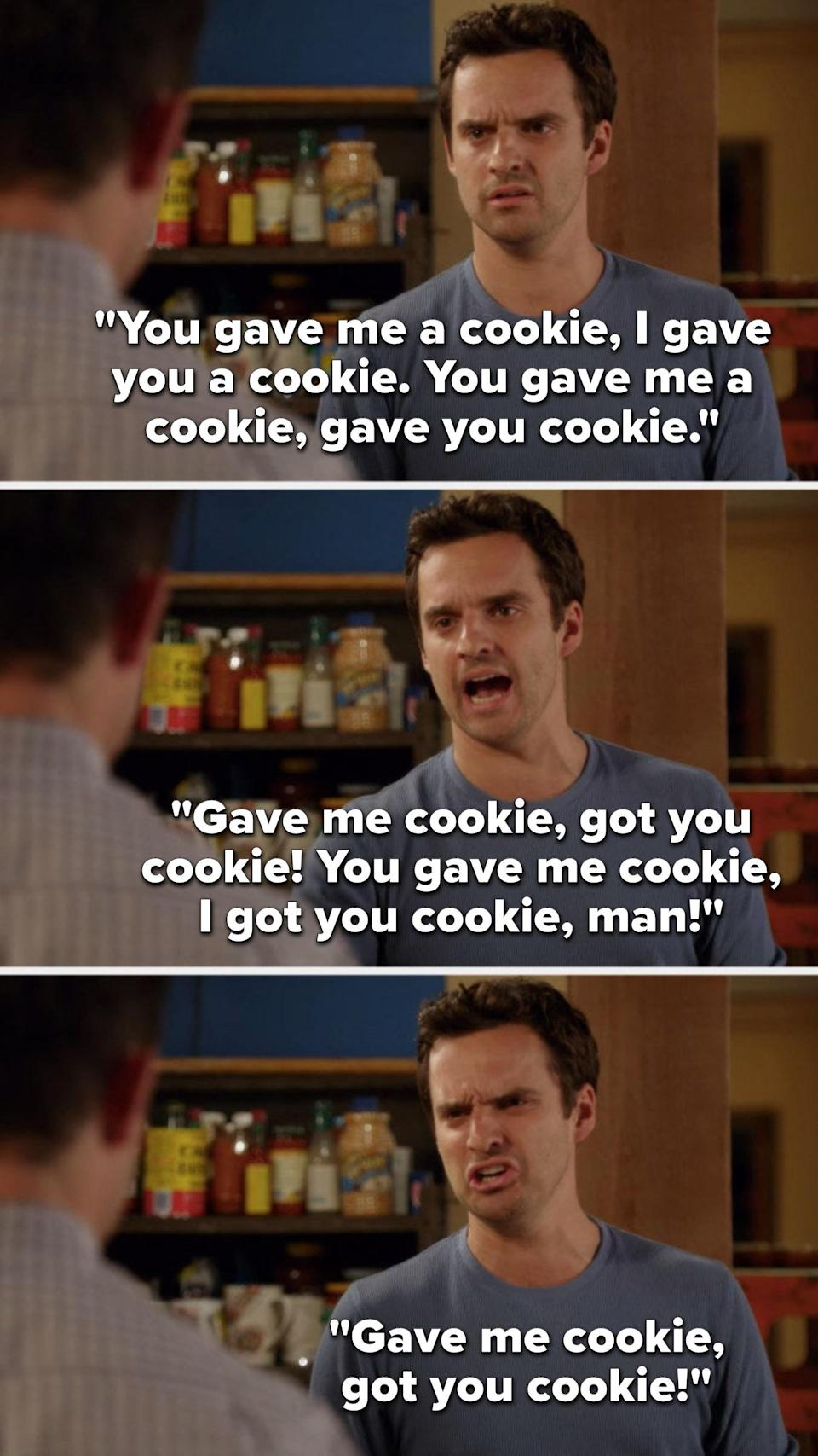 Nick says, You gave me a cookie, I gave you a cookie, you gave me a cookie, gave you cookie, gave me cookie, got you cookie, you gave me cookie, I got you cookie, man, gave me cookie, got you cookie