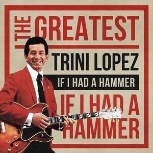 The Trini Lopez version of If I Had a Hammer reached No 4 in the UK chart in September 1963