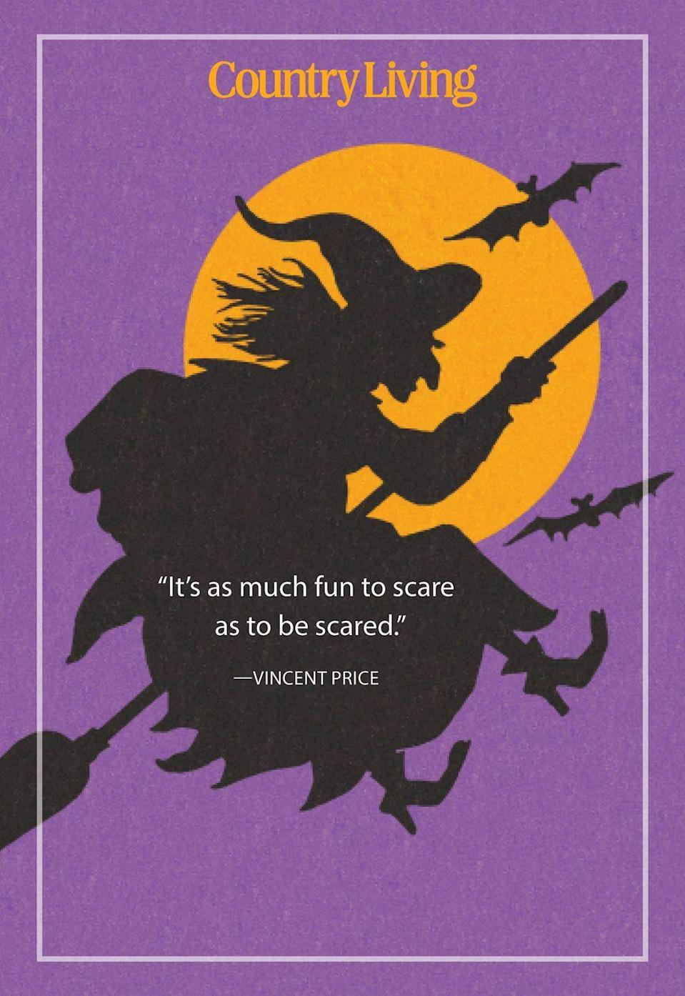 """<p>""""It's as much fun to scare as to be scared.""""</p>"""