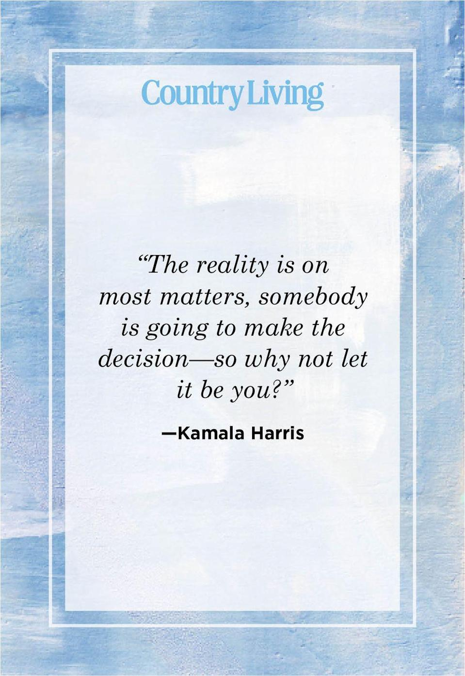 """<p>""""The reality is on most matters, somebody is going to make the decision—so why not let it be you?""""</p>"""