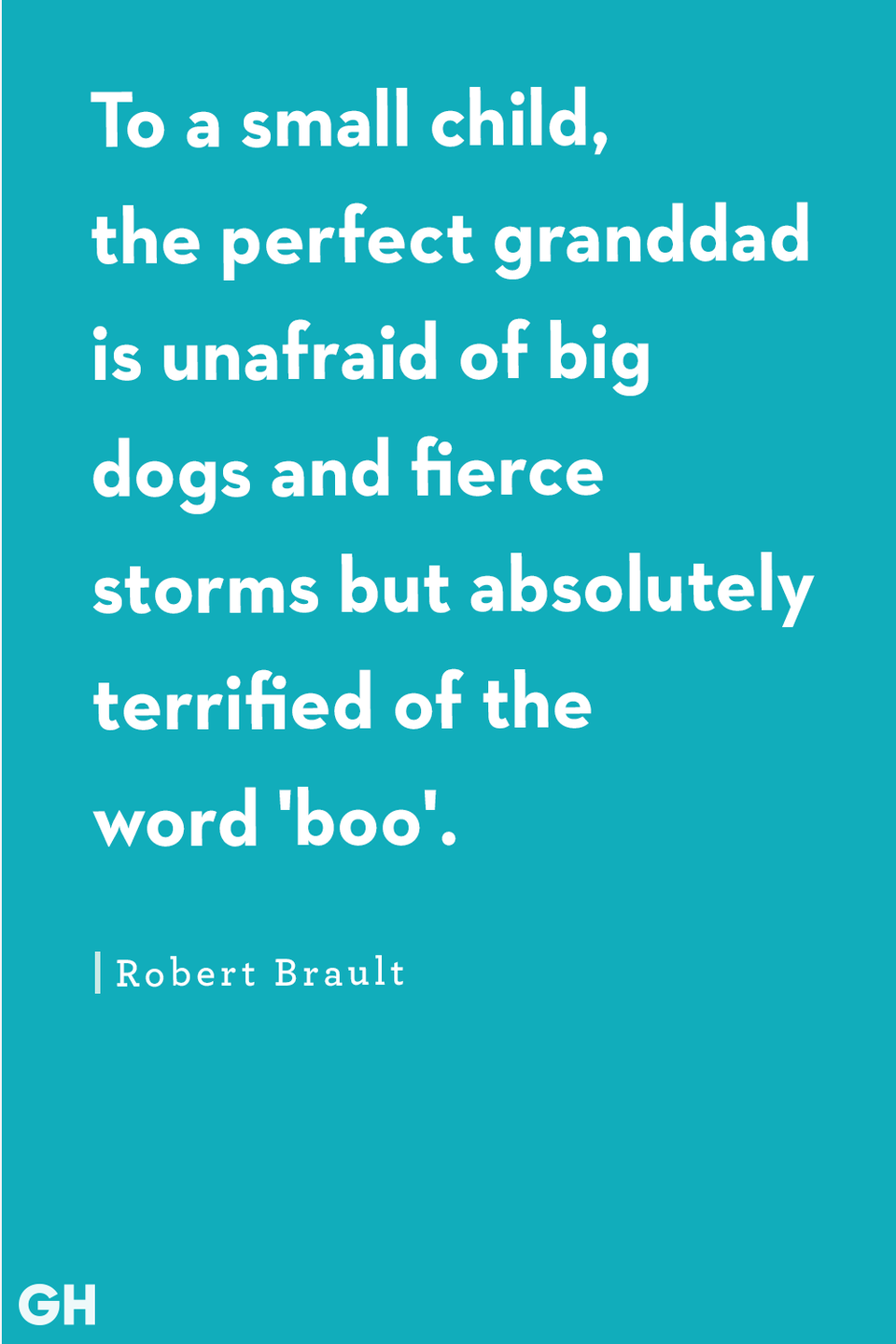 <p>To a small child, the perfect granddad is unafraid of big dogs and fierce storms but absolutely terrified of the word 'boo'.</p>
