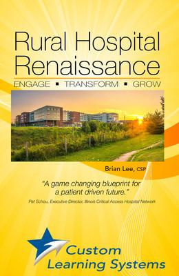 """Rural Hospital Renaissance"" Gives Nation's Struggling Rural Hospitals Pathway to Growth and Revival"" (CNW Group/Custom Learning Systems)"