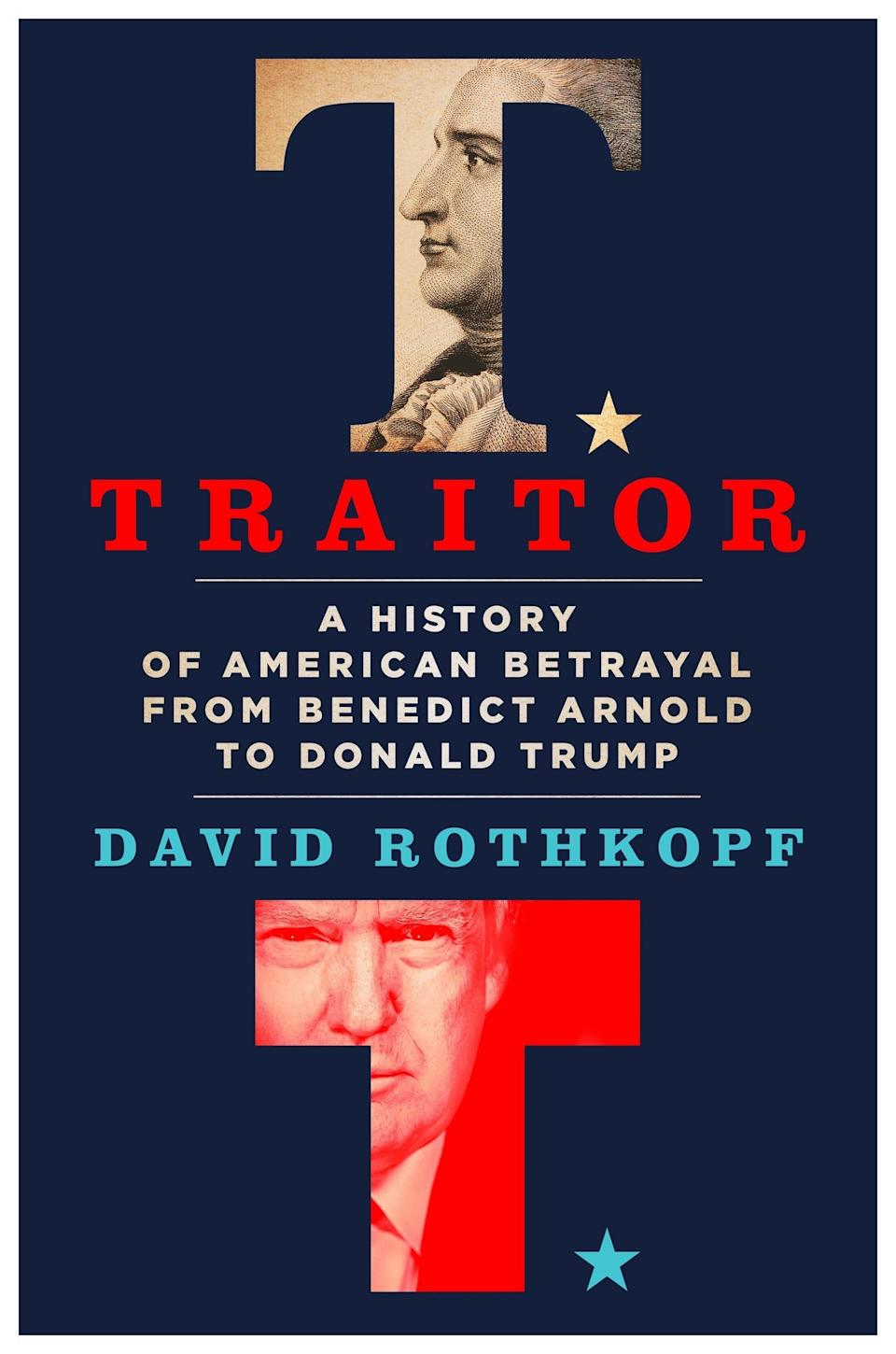 Cover of 'Traitor: A History of American Betrayal From Benedict Arnold to Donald Trump,' by David Rothkopf, published Oct. 27, 2020.