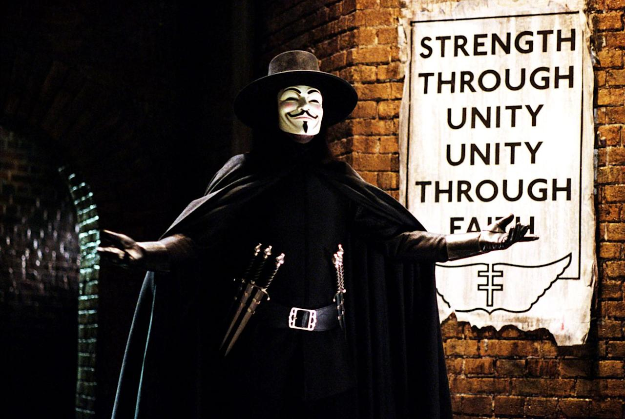 <p>V for Vendetta is the tale of one man sparking a revolution against an oppressive, tyrannical government running a dystopian UK. That's how you know it's a fantasy. After all, if it were based on a true story, this movie would just show people hashtagging and tweeting at politicians they didn't like for a few hours, or until everyone walked out of the theater.</p>
