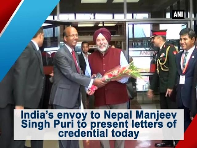 Indian envoy to Nepal, Manjeev Singh Puri, on Saturday arrived in Kathmandu, where he is expected to present letters of credential to President Bidya Devi Bhandari. Puri, an IFS officer, has been recently appointed as the 24th Ambassador of India to Nepal. He has previously served as the Ambassador and Deputy Permanent Representative of India to the United Nations. He had also been the member of India's Security Council for two years. Letters of credentials are instrument by which the head of a state exercises his or her power to appoint ambassadors and ministers to foreign countries.