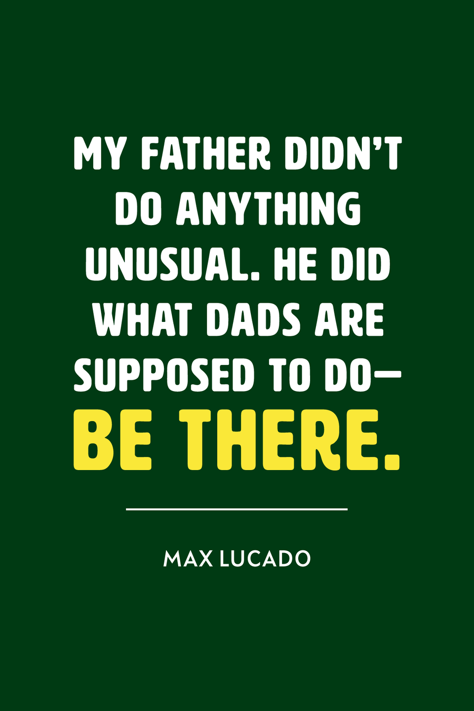 """<p>""""My father didn't do anything unusual. He did what dads are supposed to do—be there,"""" the best-selling Christian author wrote on <a href=""""https://maxlucado.com/what-makes-a-good-dad/"""" rel=""""nofollow noopener"""" target=""""_blank"""" data-ylk=""""slk:his website"""" class=""""link rapid-noclick-resp"""">his website</a>. </p>"""