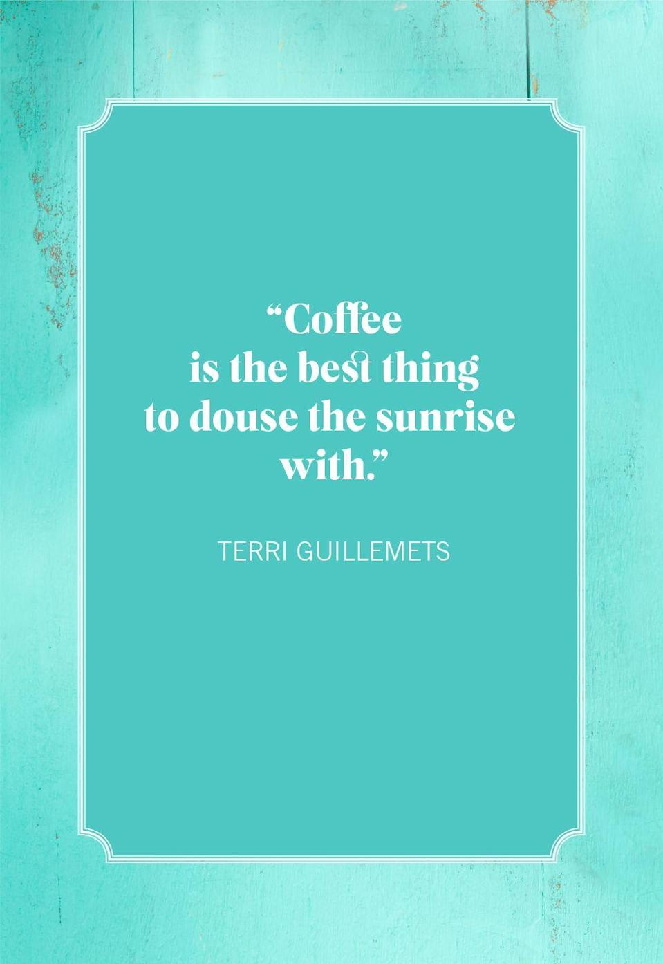 """<p>""""Coffee is the best thing to douse the sunrise with.""""</p>"""
