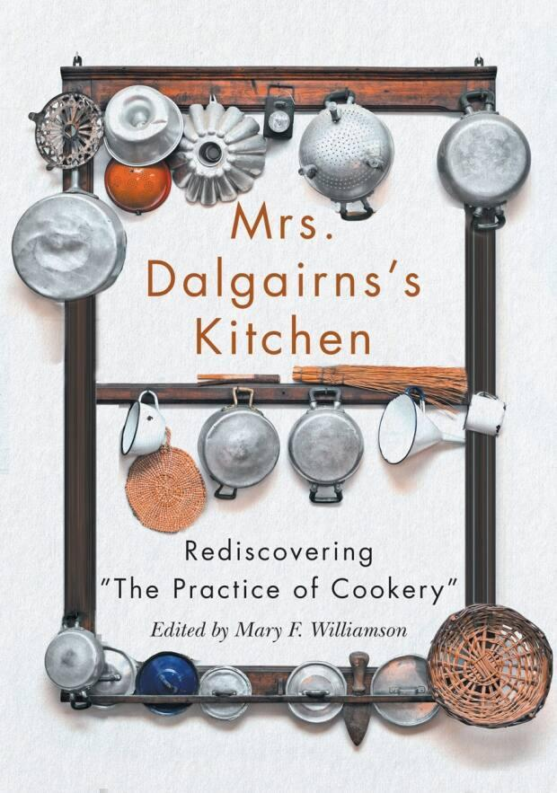 The adapted The Practice of Cookery is published as Mrs. Degairns's Kitchen. (McGill-Queen's University Press - image credit)
