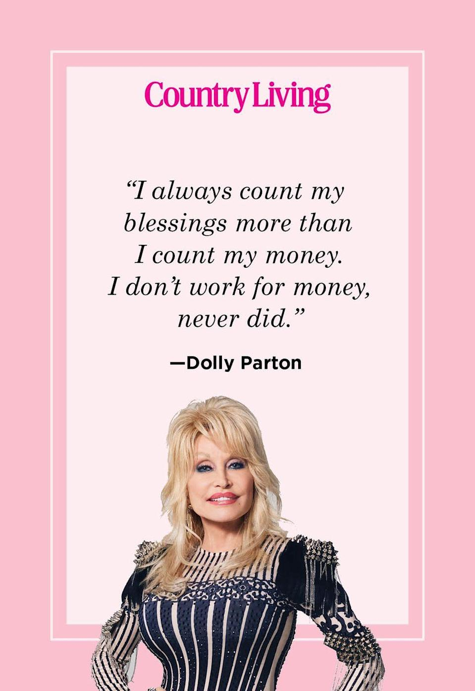 "<p>""I always count my blessings more than I count my money. I don't work for money, never did.""</p>"