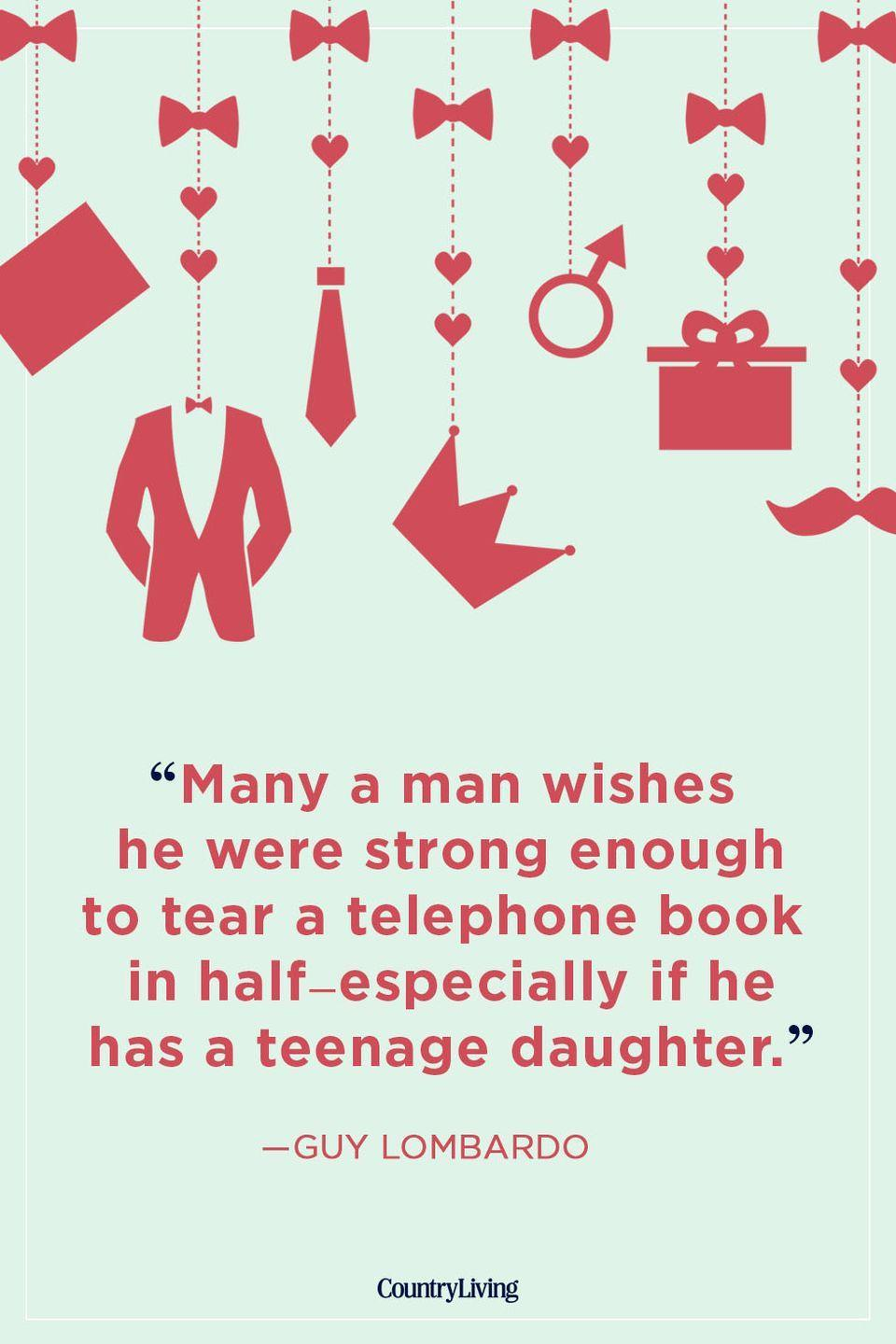 "<p>""Many a man wishes he were strong enough to tear a telephone book in half―especially if he has a teenage daughter.""</p>"