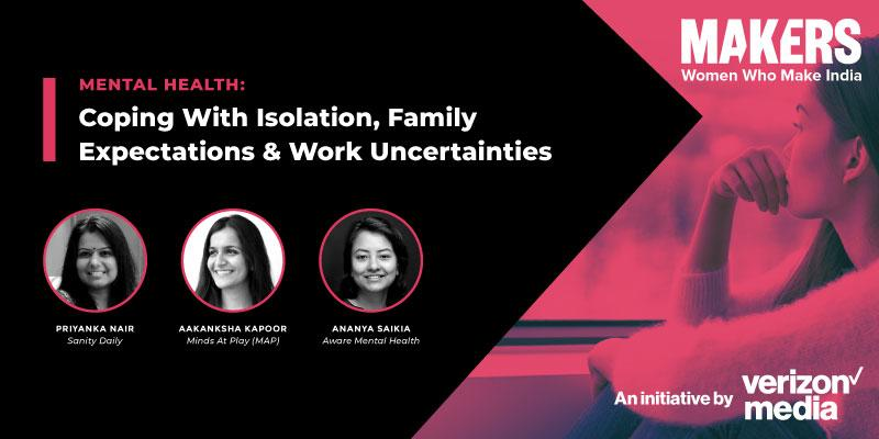 MAKERS India hosted its first webinar on Mental Health: Coping with isolation, family expectations & work uncertainties
