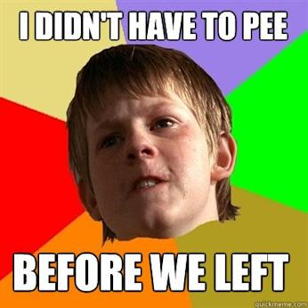didn't have to pee before we left