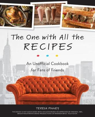 Hover to zoom.  The One with All the Recipes: An Unofficial Cookbook for Fans of Friends By Teresa Finney