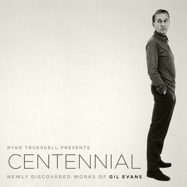 "This CD cover image released by ArtistShare shows ""Centennial - Newly Discovered Works of Gil Evans, "" conducted by Ryan Truesdell. (AP Photo/ArtistShare)"