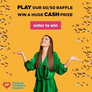 Enter the #Nicklaus4Kids 50/50 Raffle at www.nicklaus4kids.com for your chance to win a life-changing cash prize in support of patients and families at Nicklaus Children's Hospital in Miami, Florida.
