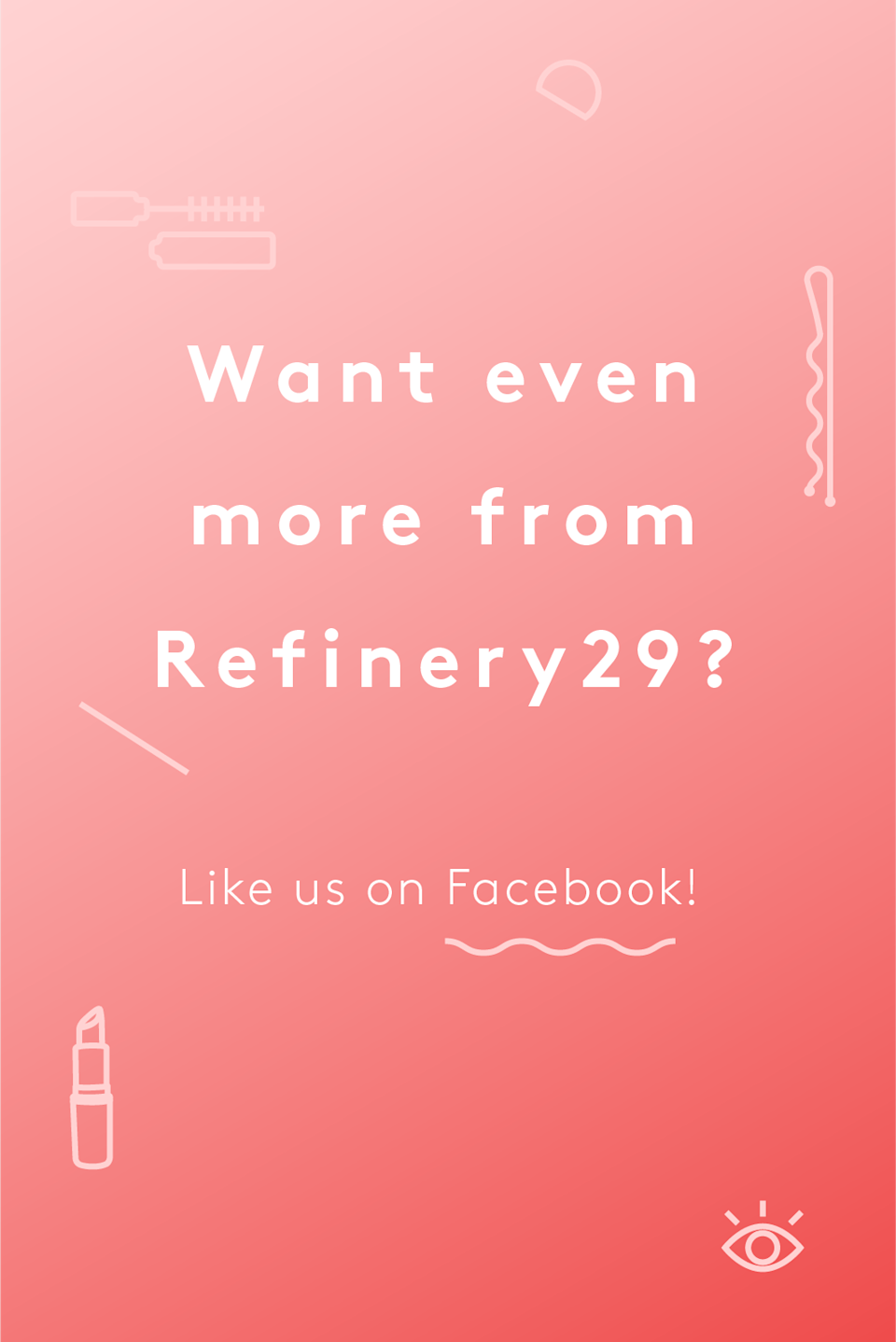 """<p>Like this post? There's more. Get tons of beauty tips, tutorials, and news on the <a href=""""https://www.facebook.com/R29Beauty/"""" rel=""""nofollow noopener"""" target=""""_blank"""" data-ylk=""""slk:Refinery29 Beauty Facebook"""" class=""""link rapid-noclick-resp"""">Refinery29 Beauty Facebook</a> page. Like us on Facebook — we'll see you there!</p>"""