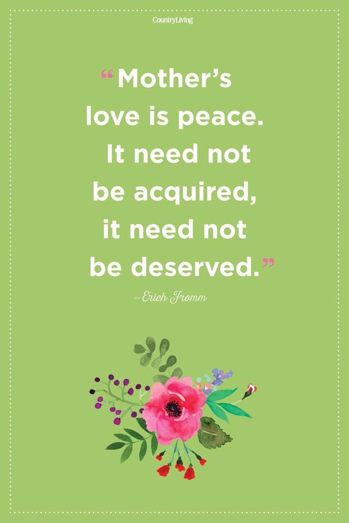 """<p>""""Mother's love is peace. It need not be acquired, it need not be deserved.""""</p>"""
