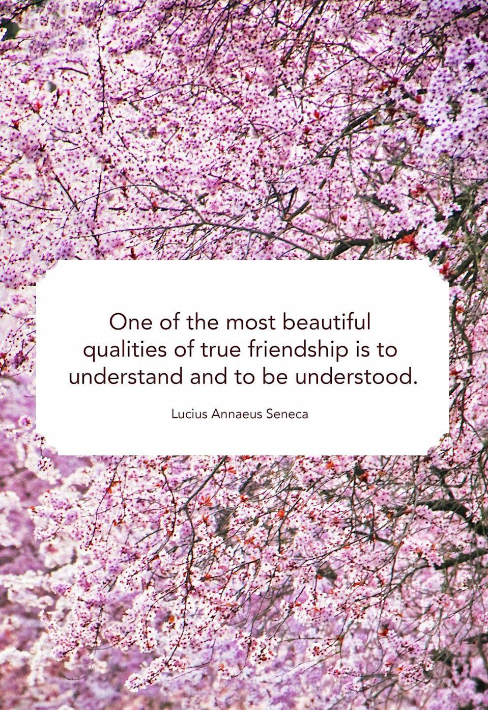 "<p>""One of the most beautiful qualities of true friendship is to understand and be understood.""</p>"