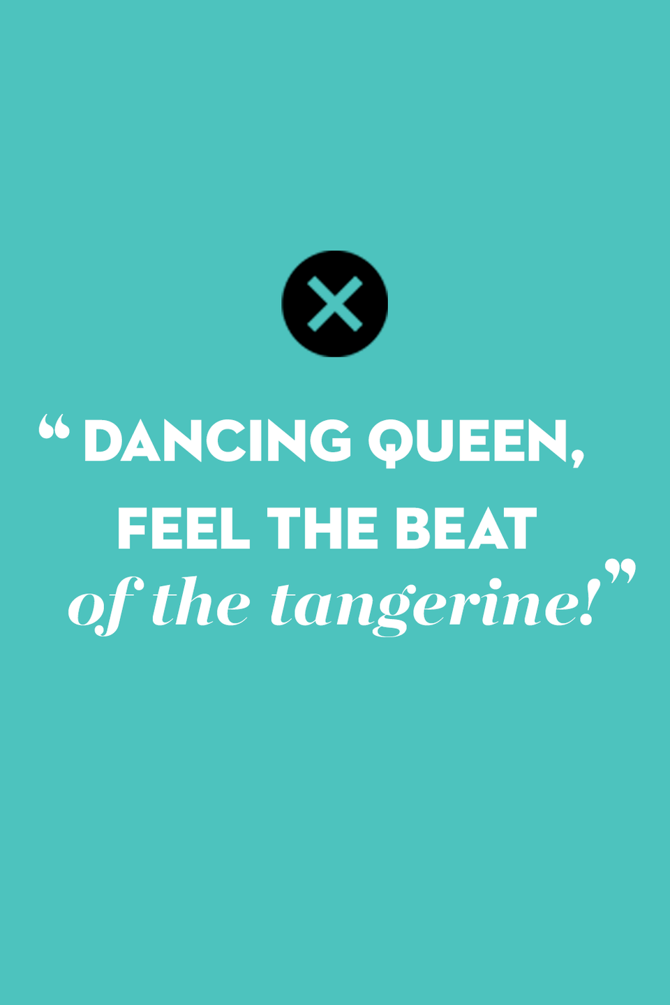 <p>As delicious as those sweet, citrus fruits are, it's the beat of the <em>t</em><em>ambourine </em>that these Swedish pop stars want you to feel.</p>