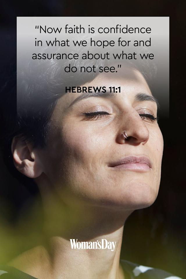 """<p>""""Now faith is confidence in what we hope for and assurance about what we do not see.""""</p><p><strong>The Good News:</strong> Faith is based on trusting that God will not abandon you or put you in a situation that's too tough to handle.</p>"""