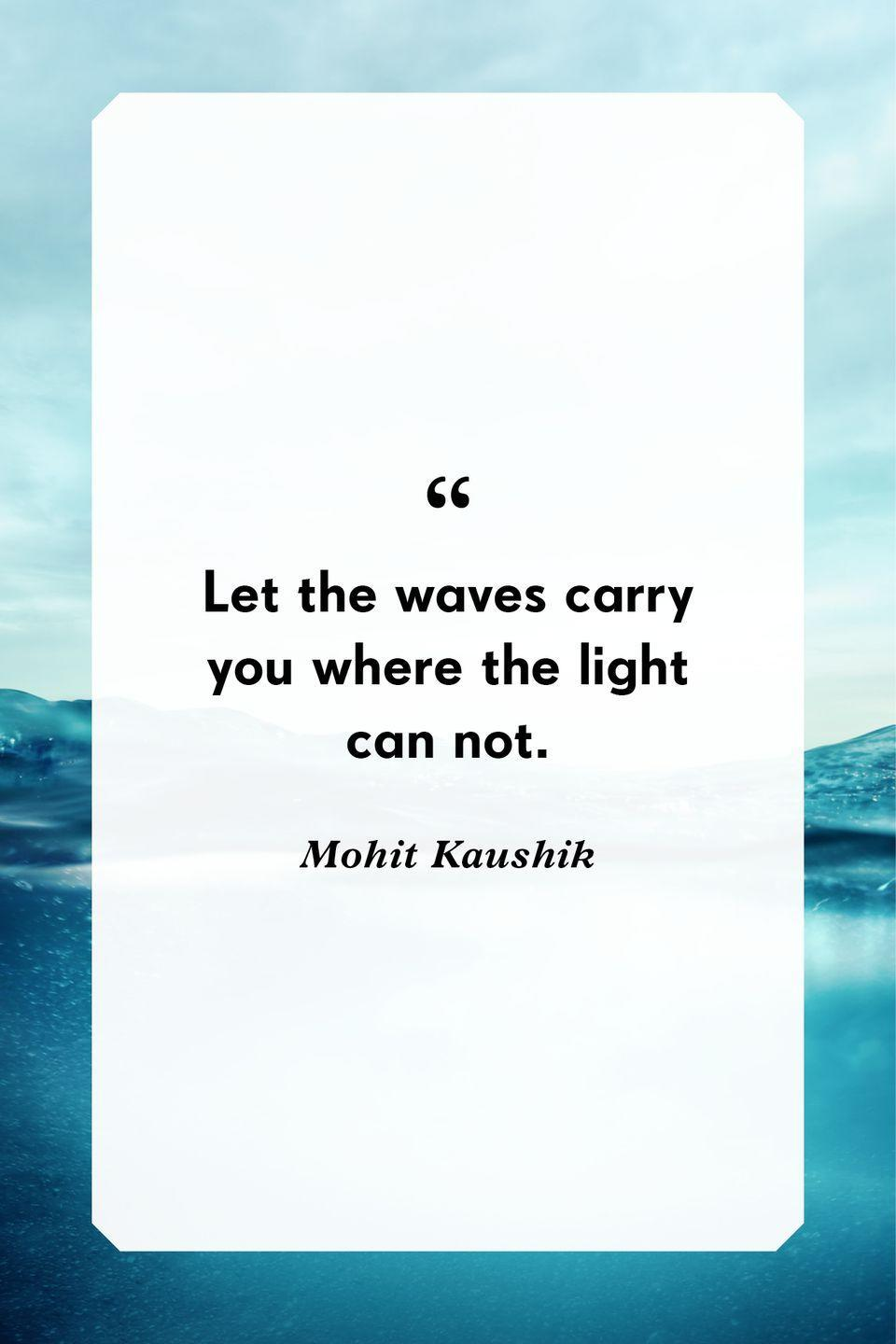 """<p>""""Let the waves carry you where the light can not.""""</p>"""