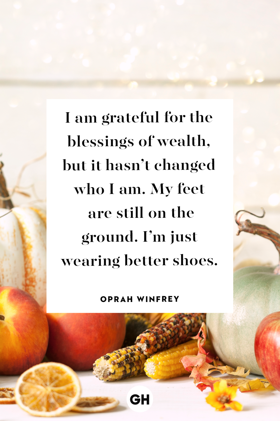 <p>I am grateful for the blessings of wealth, but it hasn't changed who I am. My feet are still on the ground. I'm just wearing better shoes.</p>