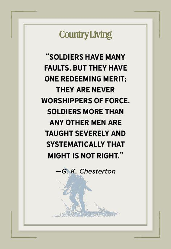 """<p>""""Soldiers have many faults, but they have one redeeming merit; they are never worshippers of force. Soldiers more than any other men are taught severely and systematically that might is not right.""""</p>"""