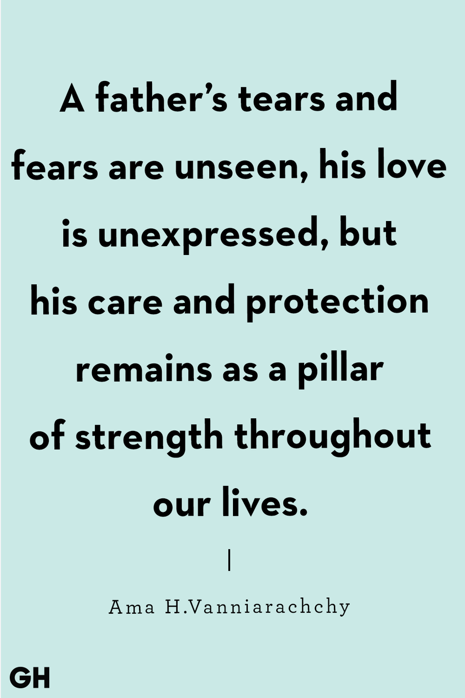 """<p>"""" A father's tears and fears are unseen, his love is unexpressed, but his care and protection remains as a pillar of strength throughout our lives.""""</p>"""