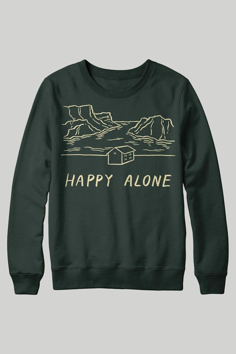 "Because truthfully, a lot of people are. Get it <a href=""https://www.stayhomeclub.ca/collections/all-apparel/products/happy-alone-crewneck-sweatshirt-forest"" target=""_blank"" rel=""noopener noreferrer"">at Stay Home Club</a> for $65."