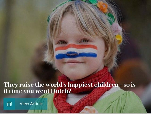 They raise the world's happiest children - so is it time you went Dutch?