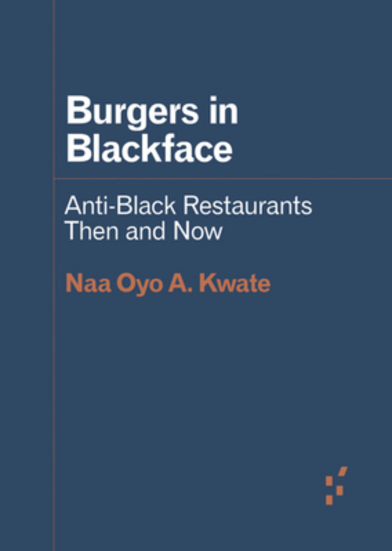 Burgers in Black Face: Anti-Black Restaurants Then and Now – Naa Oyo A. Kwate