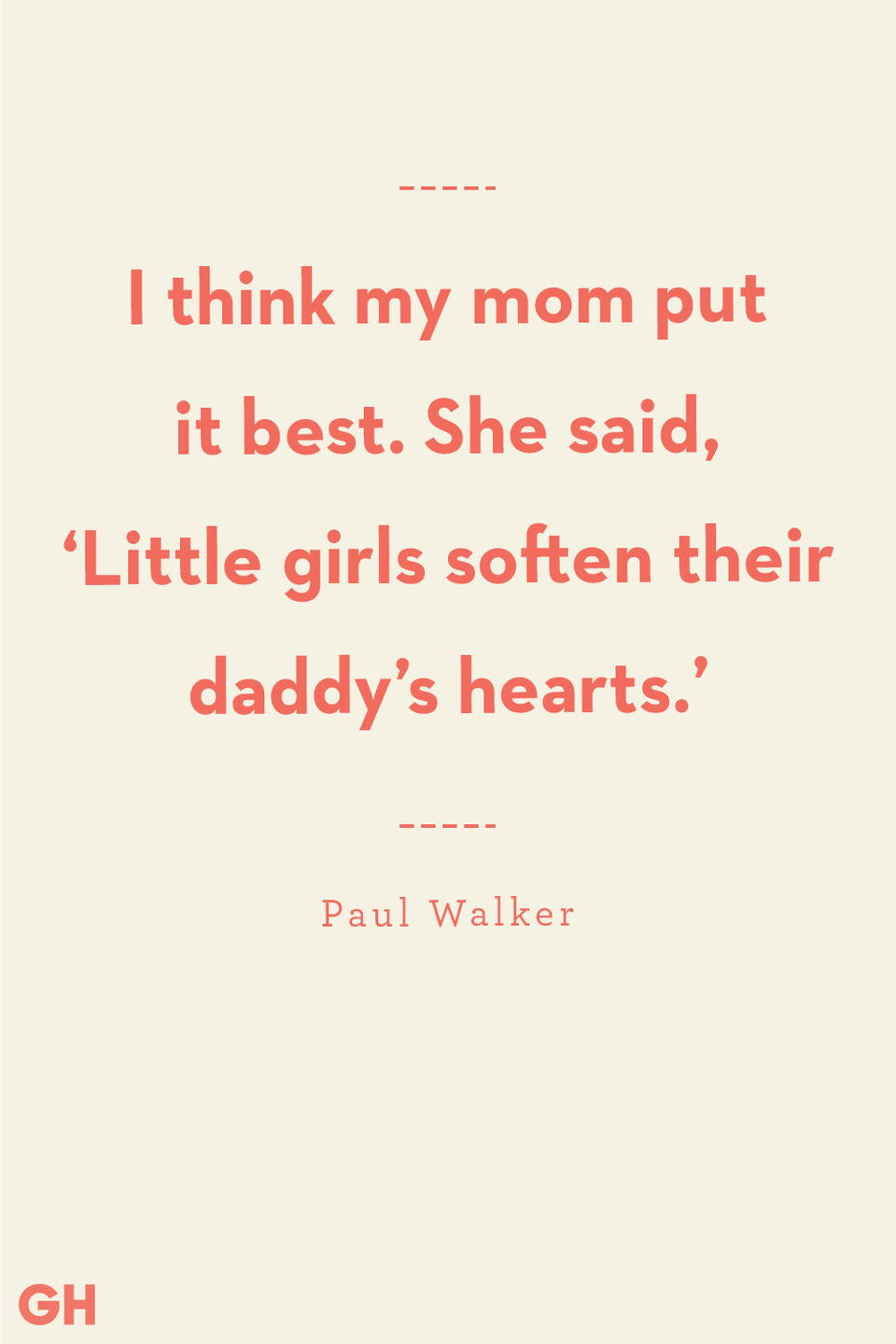 """<p>I think my mom put it best. She said, 'Little girls soften their daddy's hearts.'</p><p><strong>RELATED:</strong> <a href=""""https://www.goodhousekeeping.com/life/g27357068/grandpa-quotes/"""" rel=""""nofollow noopener"""" target=""""_blank"""" data-ylk=""""slk:Grandpa Quotes to Honor Your Papa on Father's Day (And Every Day)"""" class=""""link rapid-noclick-resp"""">Grandpa Quotes to Honor Your Papa on Father's Day (And Every Day)</a></p>"""