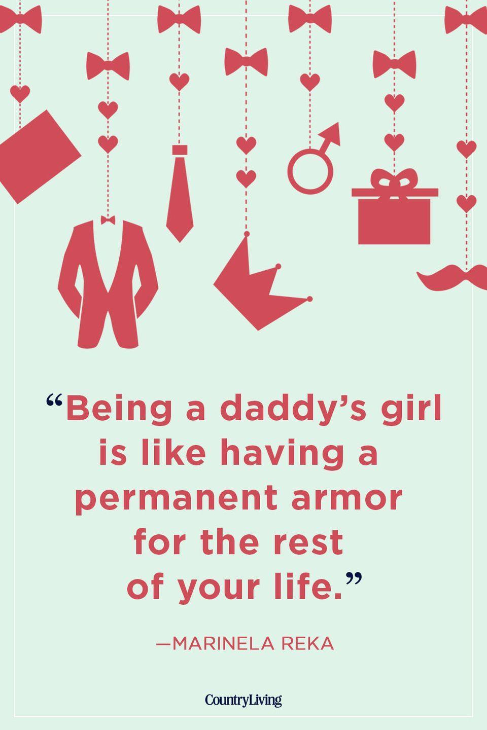 """<p>""""Being a daddy's girl is like having a permanent armor for the rest of your life.""""</p>"""