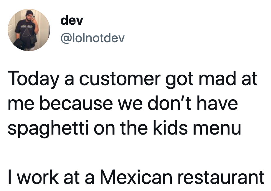 customer asking for spaghetti at a mexican restaraunt