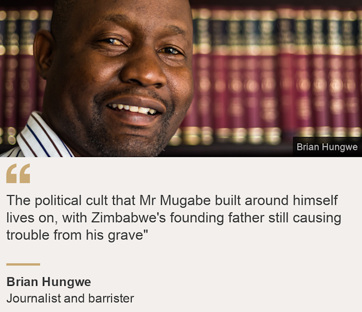 """""""The political cult that Mr Mugabe built around himself lives on, with Zimbabwe's founding father still causing trouble from his grave"""""""", Source: Brian Hungwe, Source description: Journalist and barrister, Image: Brian Hungwe"""