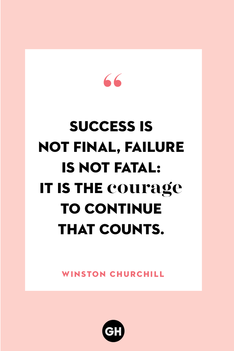 <p>Success is not final, failure is not fatal: it is the courage to continue that counts.</p>